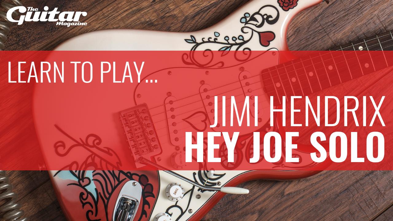 Learn To Play Hey Joe Solo By Jimi Hendrix The Guitar Magazine