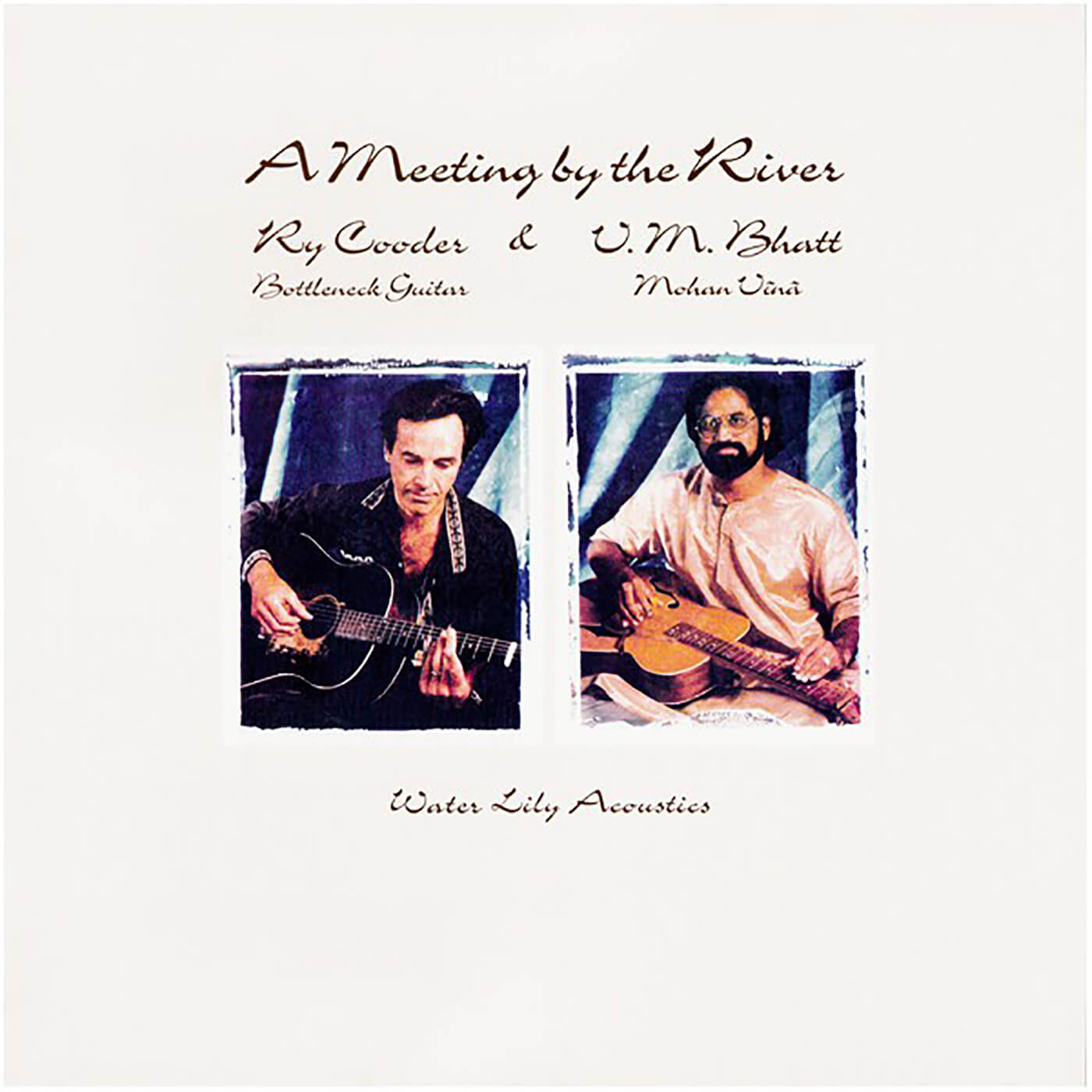 A Meeting By The River by Ry Cooder and Vishwa Mohan Bhatt